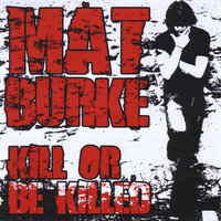 Kill Or Be Killed — Mat Burke