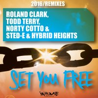 Set You Free — Roland Clark, Todd Terry, Sted-E & Hybrid Heights, Norty Cotto