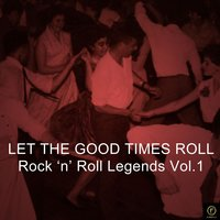 Let the Good Times Roll, Rock 'N' Roll Legends Vol. 1 — сборник