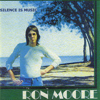 Silence Is Music — Ron Moore