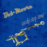 Easily Stop Time — Bob Moore & His Orchestra