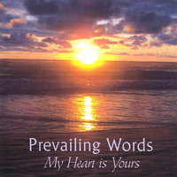 My Heart Is Yours — Prevailing Words