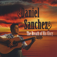 The Breath of His Glory — Danny Sanchez