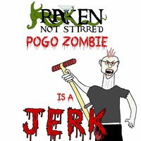 Pogo Zombie Is a Jerk — Kraken Not Stirred