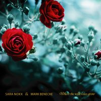 Where the Wild Roses Grow — Sara Noxx, Mark Benecke