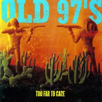 Too Far To Care — Old 97's