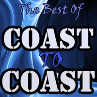 The Best Of Coast To Coast — Coast To Coast