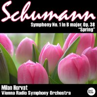 "Schumann: Symphony No.1 in B Flat Major Op.38 ""Spring"" — Vienna Radio Symphony Orchestra & Milan Horvat"
