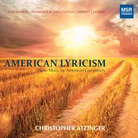 American Lyricism: Piano Music by American Composers — Pierre Jalbert, Christopher Theofanidis, Richard Danielpour, Justin Merritt, Christopher Atzinger, Monica Houghton