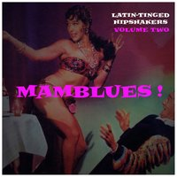 Mamblues Vol. 2, Latin-Tinged Hipshakers (Rumba Blues, Boogie Cha and Cool Mambo) — сборник