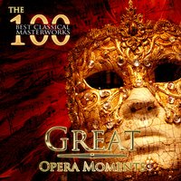 The 100 Best Classical Masterworks: Great Opera Moments — Джузеппе Верди