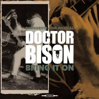 Dewhursts: The Musical / Bring It On — Doctor Bison
