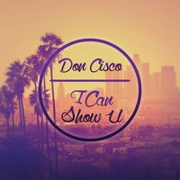 I Can Show U — Don Cisco