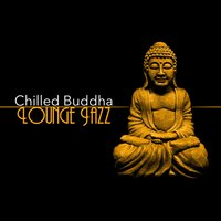 Chilled Buddha Lounge Jazz — Buddha Lounge