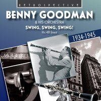 Benny Goodman & His Orchestra: Swing, Swing, Swing! — Benny Goodman & His Orchestra