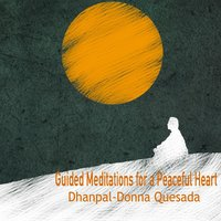 Guided Meditations for a Peaceful Heart — Dhanpal-Donna Quesada