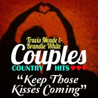 Keep Those Kisses Coming — Travis Meade