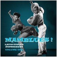 Mamblues Vol. 1, Latin-Tinged Hipshakers (Rumba Blues, Boogie Cha and Cool Mambo) — сборник