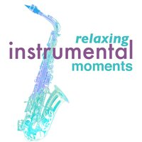 Relaxing Instrumental Moments — Music for Quiet Moments, Relaxing Piano Jazz Music Ensemble, Instrumental Relaxing Jazz Club, Instrumental Relaxing Jazz Club|Music for Quiet Moments|Relaxing Piano Jazz Music Ensemble