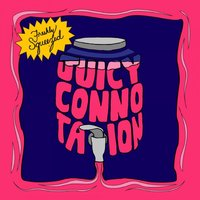 Freshly Squeezed — Juicy Connotation