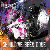 Should've Been Done — Brian Shultz Band