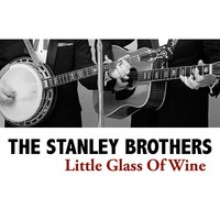 Little Glass of Wine — The Stanley Brothers