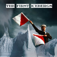 The First Icebergs — The First Icebergs