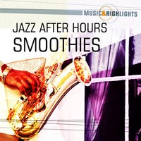 Music & Highlights: Jazz After Hours - Smoothies — сборник