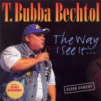 The Way I See It — T. Bubba Bechtol