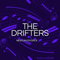 Mexican Divorce — The Drifters