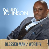 Blessed Man / Worthy — Danny Johnson