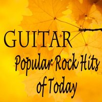 Guitar Popular Rock Hits of Today — Soft Rock, Restaurant Background Music Academy, Ultimate 2000's Hits