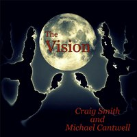 The Vision — Craig Smith & Michael Cantwell