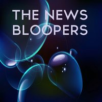Bloopers — The News