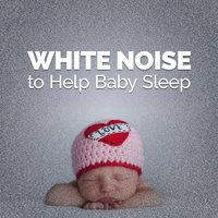 White Noise to Help Baby Sleep — White Noise For Baby Sleep