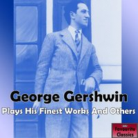 George Gershwin Plays His Finest Works & Others — Джордж Гершвин