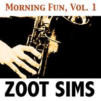 Morning Fun, Vol. 1 — Zoot Sims