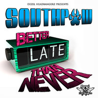Better Late Than Never — Southpaw