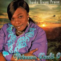 Thanks Giving Praise — Princess Oluchi O