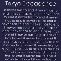 It Never Has to End — Tokyo Decadence