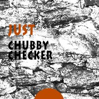 Just — Chubby Checker