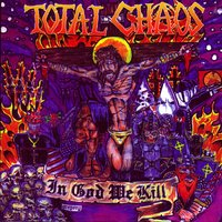 In God We Kill — Total Choas