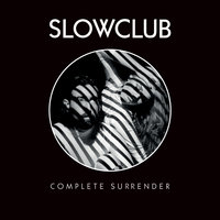 Complete Surrender — Slow Club