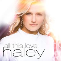 All This Love — Haley