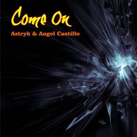 Come On — Angel Castillo, Aztryk, Angel Castillo, Aztryk