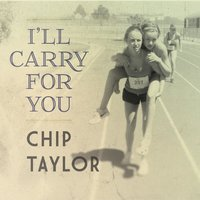 I'll Carry for You — Chip Taylor