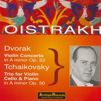 Dvorak: Violin Concerto in A Minor - Tchaikovsky: Piano Trio No. 2 — Давид Ойстрах, Lev Oborin, David Oistrakh, Sviatoslav Knushevitzky, Lev Oborin, Sviatoslav Knushevitzky