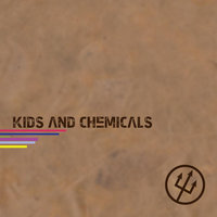 Kids and Chemicals — Kids and Chemicals