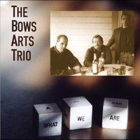 What We Are — Bows Arts Trio
