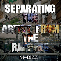 Separating the Artist from the Rappers — M-Bizz